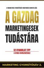 A GAZDAG MARKETINGESEK TUDÁSTÁRA - Ekönyv - PONGOR-JUHÁSZ ATTILA - BORBÉLY BENCE