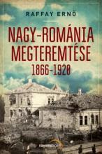NAGY-ROMÁNIA MEGTEREMTÉSE 1866-1920 - Ebook - RAFFAY ERNŐ