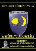 A SZÉKELY HADOSZTÁLY - ERDÉLYÉRT, A MAGYAR SZABADSÁGÉRT - Ekönyv - CEY-BERT RÓBERT GYULA