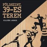 FÖLDSZINT, 39-ES TEREM - Ekönyv - KILLYÉNI ANDRÁS-PÉTER