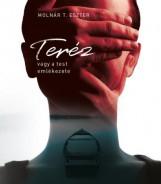 TERÉZ, VAGY A TEST EMLÉKEZETE - Ekönyv - MOLNÁR T. ESZTER