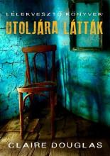 UTOLJÁRA LÁTTÁK - LÉLEKVESZTŐ KÖNYVEK - - Ekönyv - DOUGLAS, CLAIRE
