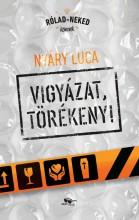 VIGYÁZAT, TÖRÉKENY! - Ekönyv - NYÁRY LUCA