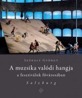 A MUZSIKA VALÓDI HANGJA A FESZTIVÁLOK FŐVÁROSÁBAN SALZBURG - Ekönyv - SZÉKELY GYÖRGY