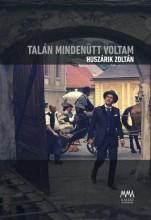 TALÁN MINDENÜTT VOLTAM - HUSZÁRIK ZOLTÁN - DVD MELLÉKLETTEL - Ekönyv - MMA KIADÓ NONPROFIT KFT.