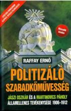 POLITIZÁLÓ SZABADKŐMŰVESSÉG - MÁSODIK KIADÁS - Ebook - RAFFAY ERNŐ