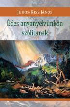 ÉDES ANYANYELVÜNKÖN SZÓLÍTANAK - Ekönyv - JUHOS-KISS JÁNOS