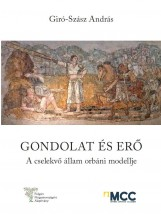 GONDOLAT ÉS ERŐ - A CSELEKVŐ ÁLLAM ORBÁNI MODELLJE - Ekönyv - GIRÓ-SZÁSZ ANDRÁS
