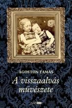 A VISSZAALVÁS MŰVÉSZETE - Ekönyv - ÁGOSTON TAMÁS