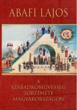 A SZABADKŐMŰVESSÉG TÖRTÉNETE MAGYARORSZÁGON (HERMIT) - Ekönyv - ABAFI LAJOS