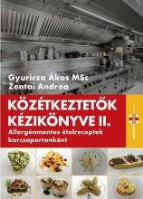 KÖZÉTKEZTETŐK KÉZIKÖNYVE II. - ALLERGÉNMENTES ÉTELRECEPTEK KORCSOPORTONKÉNT - Ebook - GYURICZA ÁKOS - ZENTAI ANDREA
