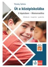 ÚT A KÖZÉPISKOLÁBA 3 LÉPÉSBEN - MATEMATIKA - Ebook - TÖREKY SZILVIA