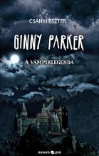 GINNY PARKER - A VÁMPÍRLEGENDA - Ebook - CSÁNYI ESZTER