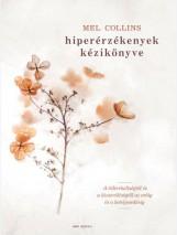 HIPERÉRZÉKENYEK KÉZIKÖNYVE - A TÚLTERHELTSÉGTŐL ÉS A KIMERÜLTSÉGTŐL AZ ERŐIG ÉS - Ekönyv - COLLINS, MEL