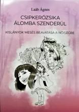 CSIPKERÓZSIKA ÁLOMBA SZENDERÜL - KISLÁNYOK MESÉS BEAVATÁSA A NŐISÉGBE - Ekönyv - LAÁB ÁGNES