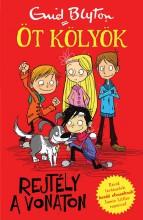 REJTÉLY A VONATON - ÖT KÖLYÖK 3. - Ekönyv - BLYTON, ENID