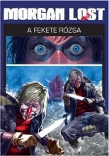 MORGAN LOST 4. - A FEKETE RÓZSA (KÉPREGÉNY) - Ebook - CHIAVEROTTI, CLAUDIO