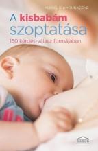 A KISBABÁM SZOPTATÁSA - 150 KÉRDÉS-VÁLASZ FORMÁJÁBAN - Ekönyv - IGHMOPURACÉNE, MURIEL