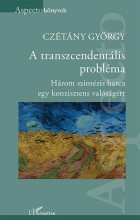 A TRANSZCENDENTÁLIS PROBLÉMA - HÁROM SZINTÉZIS HARCA EGY KONZISZTENS VALÓSÁGÉRT - Ekönyv - CZÉTÁNY GYÖRGY