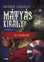 MÁTYÁS KIRÁLY II. - A VASKEZŰ - Ebook - BENKŐ LÁSZLÓ