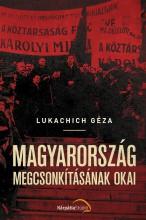 MAGYARORSZÁG MEGCSONKÍTÁSÁNAK OKAI - Ekönyv - LUKACHICH GÉZA