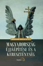 MAGYARORSZÁG ÚJJÁÉPÍTÉSE ÉS A KERESZTÉNYSÉG - Ekönyv - BANGHA BÉLA