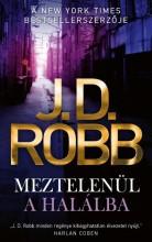 MEZTELENÜL A HALÁLBA - Ebook - J. D. ROBB