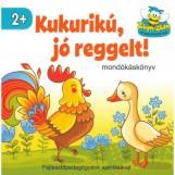 KUKURIKÚ, JÓ REGGELT! - MONDÓKÁSKÖNYV - Ekönyv - SZALAY KÖNYVKIADÓ ÉS KERESKEDOHÁZ KFT.