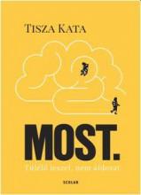 MOST - TÚLÉLŐ LESZEL, NEM ÁLDOZAT - Ekönyv - TISZA KATA
