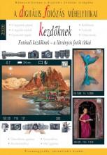 DIGITÁLIS FOTÓZÁS MŰHELYTITKAI KEZDŐKNEK – 2020 - Ekönyv - ENCZI ZOLTÁN, RICHARD KEATING