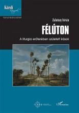 FÉLÚTON - A LITURGIA ERŐTERÉBEN SZÜLETETT ÍRÁSOK - Ekönyv - ZALATNAY ISTVÁN