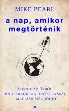 A nap, amikor megtörténik - Üzenet az űrből, dínóparkok, halhatatlanság - meg ami még jöhet - Ekönyv - Mike Pearl