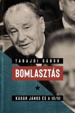 BOMLASZTÁS - KÁDÁR JÁNOS ÉS A III/III. - Ekönyv - TABAJDI GÁBOR