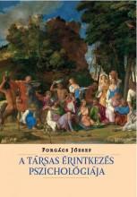 A TÁRSAS ÉRINTKEZÉS PSZICHOLÓGIÁJA - Ekönyv - FORGÁCS JÓZSEF