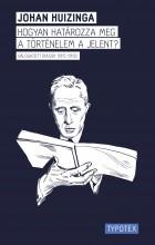 HOGYAN HATÁROZZA MEG A TÖRTÉNELEM A JELENT? - VÁLOGATOTT ÍRÁSOK (1915-1943) - Ekönyv - HUIZINGA, JOHAN