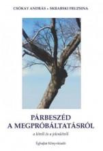 PÁRBESZÉD A MEGPRÓBÁLTATÁSRÓL - A LÉTRŐL ÉS JELENLÉTRŐL - Ekönyv - CSÓKAY ANDRÁS - SKRABSKI FRUZSINA