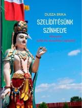 SZELÍDÍTÉSÜNK SZÍNHELYE - HÁROMÉVES BUDDHISTA ELVONULÁSOM NAPLÓJÁBÓL - Ekönyv - DUSZA ERIKA