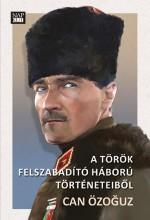 A TÖRÖK FELSZABADÍTÓ HÁBORÚK TÖRTÉNETEIBŐL - Ekönyv - ÖZOGUZ, CAN