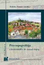 Pécs topográfiája a kezdetektől a 20. század elejéig - Ekönyv - Fedeles Tamás