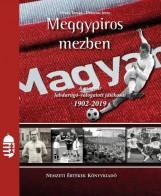 MEGGYPIROS MEZBEN - A MAGYAR LABDARÚGÓ VÁLOGATOTT JÁTÉKOSAI 1902-2019 - Ekönyv - DÉNES TAMÁS - DLUSZTUS IMRE