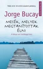 MESÉK, MELYEK MEGTANÍTOTTAK ÉLNI - A KÖNYV AMI BOLDOGGÁ TESZ - Ebook - BUCAY, JORGE