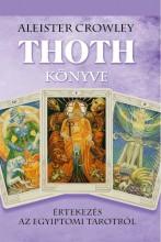 THOTH KÖNYVE- ÉRTEKEZÉS AZ EGYIPTOMI TAROTRÓL - Ekönyv - CROWLEY, ALEISTER
