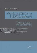 ÖNÉLETÍRÁS ÉS FIKCIÓ KÖZÖTT – TÖRTÉNELMI TÖRTÉNETEK - Ebook - Z. VARGA ZOLTÁN