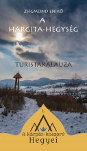 A HARGITA-HEGYSÉG TURISTAKALAUZA - Ekönyv - ZSIGMOND ENIKŐ