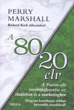 A 80/20 ELV AZ ELADÁSBAN ÉS MARKETINGBEN - HOGYAN KERESHETSZ TÖBBET KEVESEBB MUN - Ekönyv - MARSAHALL, PERRY