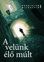 A VELÜNK ÉLŐ MÚLT - Ekönyv - WILDSTEIN, BRONISŁAW