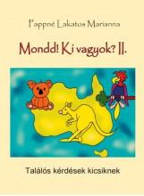 MONDD! KI VAGYOK? II.- TALÁLÓS KÉRDÉSEK KICSIKNEK - Ekönyv - PAPPNÉ LAKATOS MARIANNA