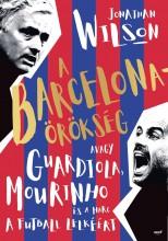 A BARCELONA-ÖRÖKSÉG AVAGY GUARDIOLA, MOURINHO ÉS A HARC A FUTBALL LELKÉÉRT - Ekönyv - WILSON, JONATHAN