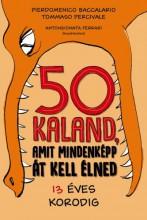 50 KALAND, AMIT MINDENKÉPP ÁT KELL ÉLNED 13 ÉVES KORODIG - Ebook - BACCALARIO, PIERDOMENICO