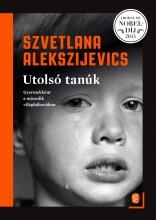 UTOLSÓ TANÚK - GYERMEKKÉNT A MÁSODIK VILÁGHÁBORÚBAN - Ekönyv - ALEKSZIJEVICS, SZVETLANA